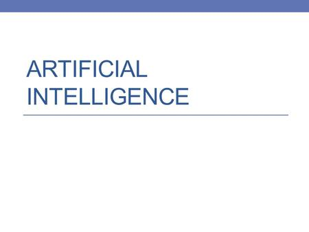 ARTIFICIAL INTELLIGENCE. Goals of this Course To introduce you to the field of Artificial Intelligence (AI) To explain the challenges inherent in building.