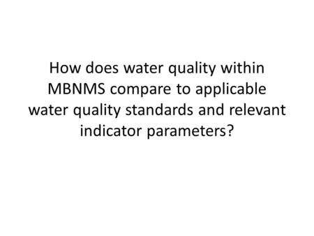 How does water quality within MBNMS compare to applicable water quality standards and relevant indicator parameters?