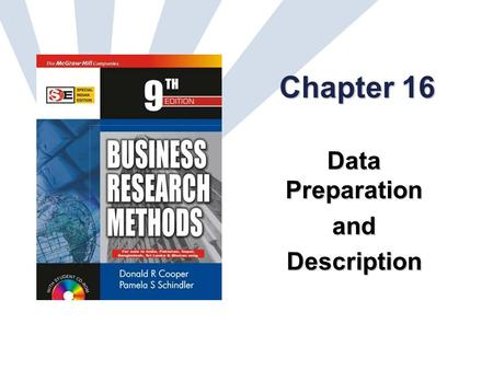 16-1 Chapter 16 Data Preparation andDescription. 16-2 Learning Objectives Understand... importance of editing the collected raw data to detect errors.