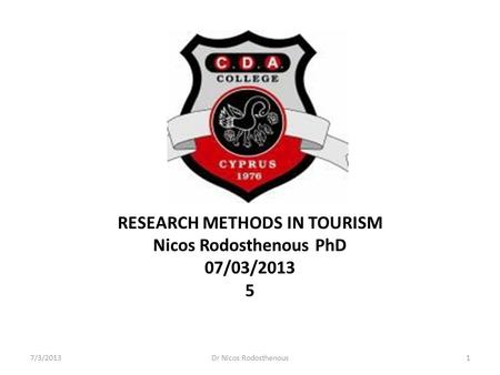 RESEARCH METHODS IN TOURISM Nicos Rodosthenous PhD 07/03/2013 5 7/3/2013Dr Nicos Rodosthenous1.
