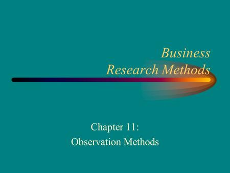 Business Research Methods Chapter 11: Observation Methods.