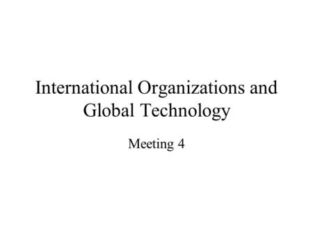 International Organizations and Global Technology Meeting 4.