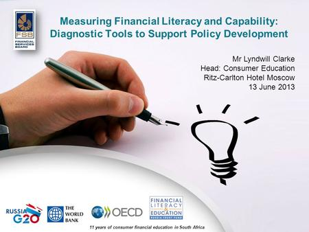 11 years of consumer financial education in South Africa Measuring Financial Literacy and Capability: Diagnostic Tools to Support Policy Development Mr.