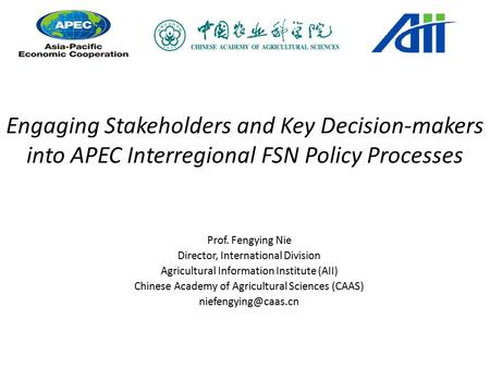 Engaging Stakeholders and Key Decision-makers into APEC Interregional FSN Policy Processes Prof. Fengying Nie Director, International Division Agricultural.