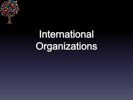 What is international organization? What are the type of the international organizations?