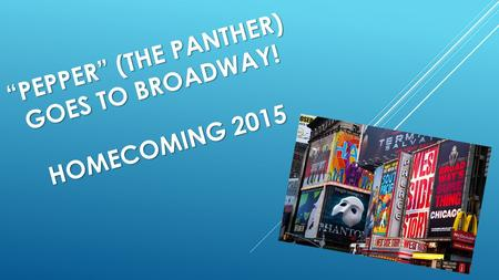"""PEPPER"" (THE PANTHER) GOES TO BROADWAY! HOMECOMING 2015."
