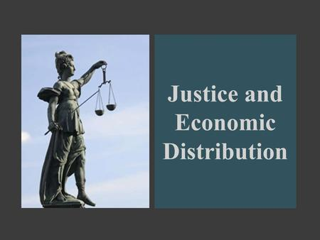 Justice and Economic Distribution. Introduction  Economic justice concerns a network of moral issues in our society.  These issues are raised by society's.