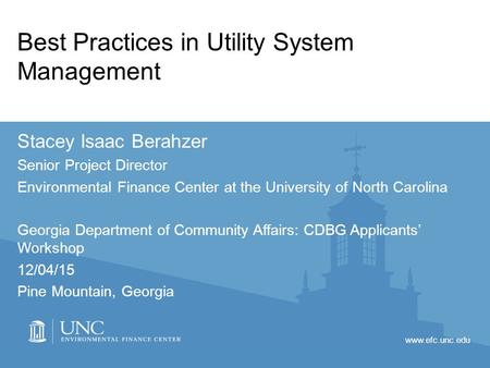 Www.efc.unc.edu Best Practices in Utility System Management Stacey Isaac Berahzer Senior Project Director Environmental Finance Center at the University.