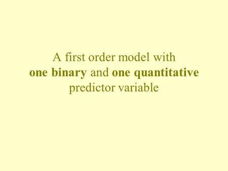 A first order model with one binary and one quantitative predictor variable.