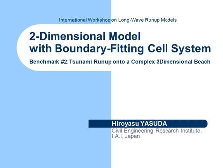 International Workshop on Long-Wave Runup Models 2-Dimensional Model with Boundary-Fitting Cell System Benchmark #2:Tsunami Runup onto a Complex 3Dimensional.
