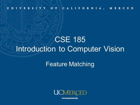 CSE 185 Introduction to Computer Vision Feature Matching.