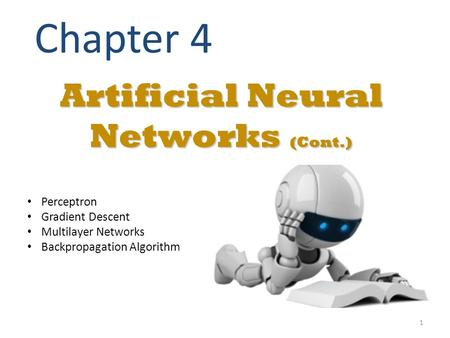 Artificial Neural Networks (Cont.) Chapter 4 Perceptron Gradient Descent Multilayer Networks Backpropagation Algorithm 1.
