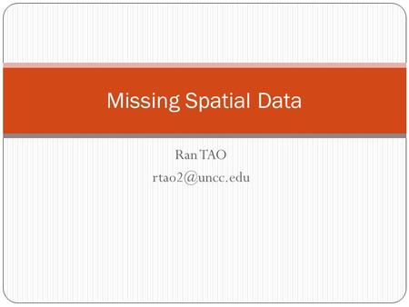 Ran TAO Missing Spatial Data. Examples Places cannot be reached E.g. Mountainous area Sample points E.g. Air pollution Damage of data E.g.