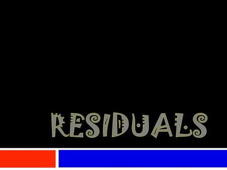 Residuals (Error)  The difference between the observed y and the predicted y Observed Y – Predicted Y  Determines the effectiveness of the regression.