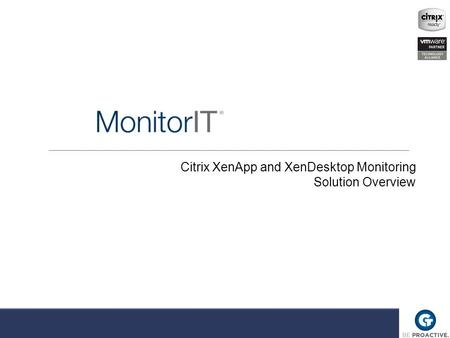 Citrix XenApp and XenDesktop Monitoring Solution Overview.