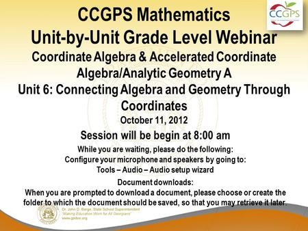 CCGPS Mathematics Unit-by-Unit Grade Level Webinar Coordinate Algebra & Accelerated Coordinate Algebra/Analytic Geometry A Unit 6: Connecting Algebra and.