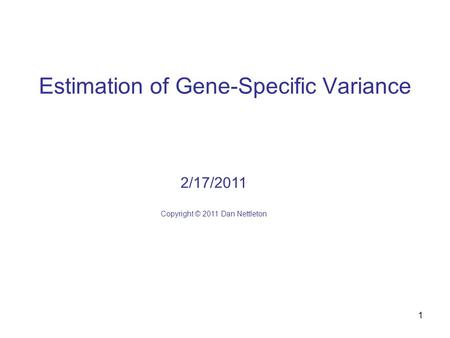 1 Estimation of Gene-Specific Variance 2/17/2011 Copyright © 2011 Dan Nettleton.