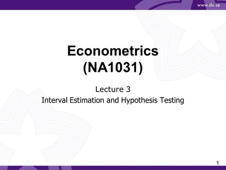 1 Econometrics (NA1031) Lecture 3 Interval Estimation and Hypothesis Testing.