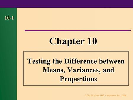 © The McGraw-Hill Companies, Inc., 2000 10-1 Chapter 10 Testing the Difference between Means, Variances, and Proportions.