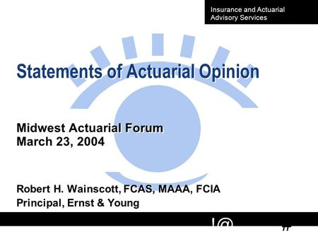 # Insurance and Actuarial Advisory Services Statements of Actuarial Opinion Midwest Actuarial Forum March 23, 2004 Robert H. Wainscott, FCAS, MAAA,
