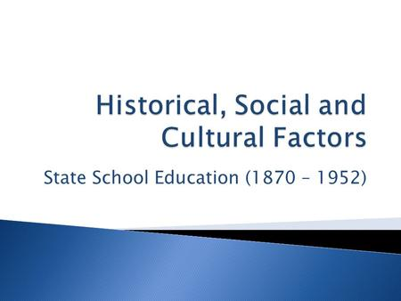 State School Education (1870 – 1952).  To gain knowledge of what state school education was like during this period.  To understand the changes in the.