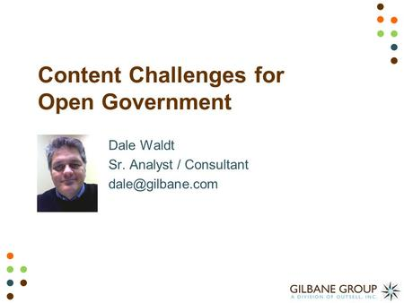 Content Challenges for Open Government Dale Waldt Sr. Analyst / Consultant