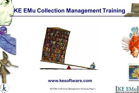 KE EMu Collection Management Training Page 1 KE EMu Collection Management Training www.kesoftware.com.