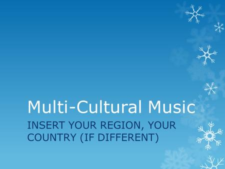 Multi-Cultural Music INSERT YOUR REGION, YOUR COUNTRY (IF DIFFERENT)