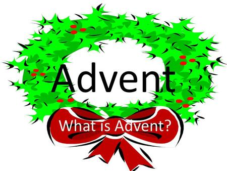 Advent What is Advent?. Advent This information sheet will tell you all about Advent.