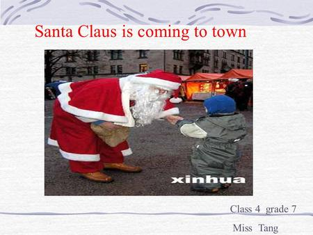 Santa Claus is coming to town Class 4 grade 7 Miss Tang.
