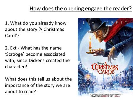 How does the opening engage the reader? 1. What do you already know about the story 'A Christmas Carol'? 2. Ext - What has the name 'Scrooge' become associated.