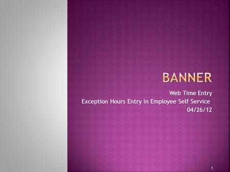 Web Time Entry Exception Hours Entry in Employee Self Service 04/26/12 1.