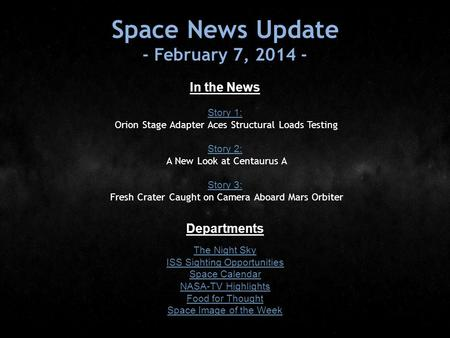 Space News Update - February 7, 2014 - In the News Story 1: Story 1: Orion Stage Adapter Aces Structural Loads Testing Story 2: Story 2: A New Look at.
