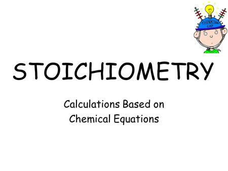 STOICHIOMETRY Calculations Based on Chemical Equations.