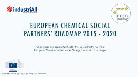 EUROPEAN CHEMICAL SOCIAL PARTNERS' ROADMAP 2015 - 2020 Challenges and Opportunities for the Social Partners of the European Chemical Industry in a Changed.