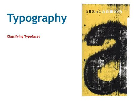 Typography Classifying Typefaces. Typeface Classification - Serif, Sans and Script Type can be classified into 3 broad categories: SERIF, SANS SERIF and.