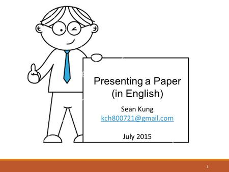 Presenting a Paper (in English) Sean Kung July 2015 1.