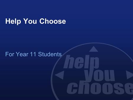 Help You Choose For Year 11 Students. Choices at 16 Continue education at Sixth Form, College or Sixth Form College Learn and earn at the same time through.
