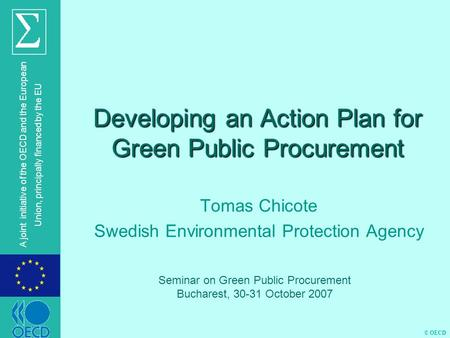 © OECD A joint initiative of the OECD and the European Union, principally financed by the EU Developing an Action Plan for Green Public Procurement Tomas.
