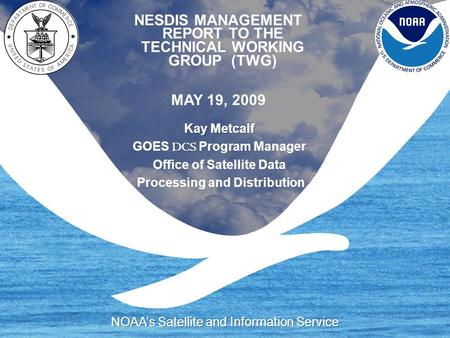 NESDIS MANAGEMENT REPORT TO THE TECHNICAL WORKING GROUP (TWG) MAY 19, 2009.