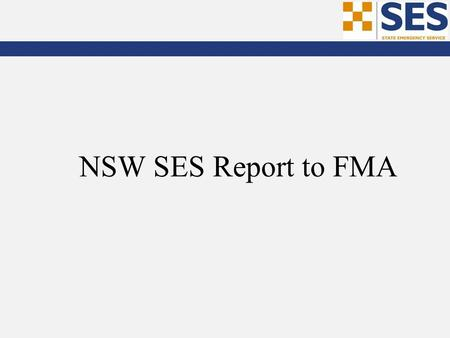 NSW SES Report to FMA. Post Flood Project (Oct 2010 - current)SES RegionLGAProject Start Estimated Project End October 2010 - Murrumbidgee and Murray.