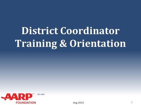 TAX-AIDE District Coordinator Training & Orientation 1 Aug 2015.