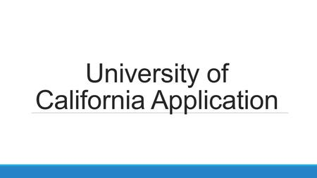 University of California Application. Getting Started ALL first-time applicants start here.