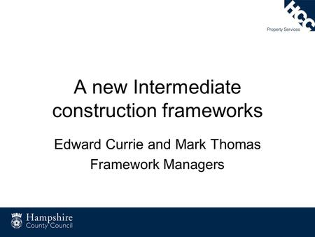A new Intermediate construction frameworks Edward Currie and Mark Thomas Framework Managers.