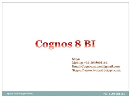 +91-8095001166 CCCognos Connection RSReport Studio ASAnalysis Studio QSQuery Studio ESEvent Studio CSContent Store FWM Framework.