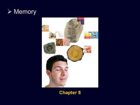  Memory 0% Chapter 8.  Memory Forgetting If we remembered everything, we should on most occasions be as ill off as if we remembered nothing. - William.