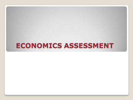ECONOMICS ASSESSMENT. The way individuals and groups deal with the allocation of scarce resources WHAT IS ECONOMICS? DEFINITION?