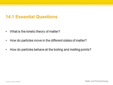 14.1 Essential Questions What is the kinetic theory of matter?