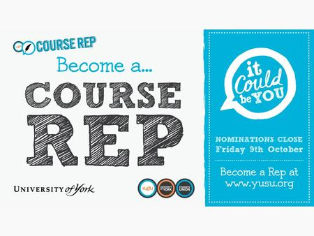 What is a Course Rep? Course Reps are your voice within the University. They listen to you and make decisions on your behalf. They lobby and negotiate.