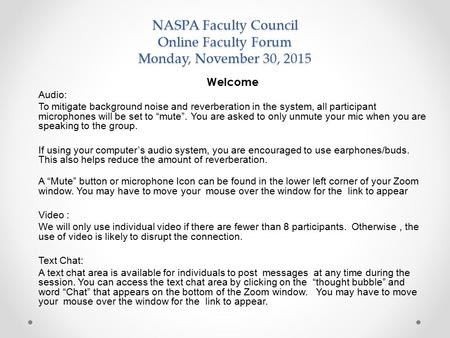 NASPA Faculty Council Online Faculty Forum Monday, November 30, 2015 Welcome Audio: To mitigate background noise and reverberation in the system, all participant.